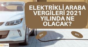 2021 elektrikli araba vergisi