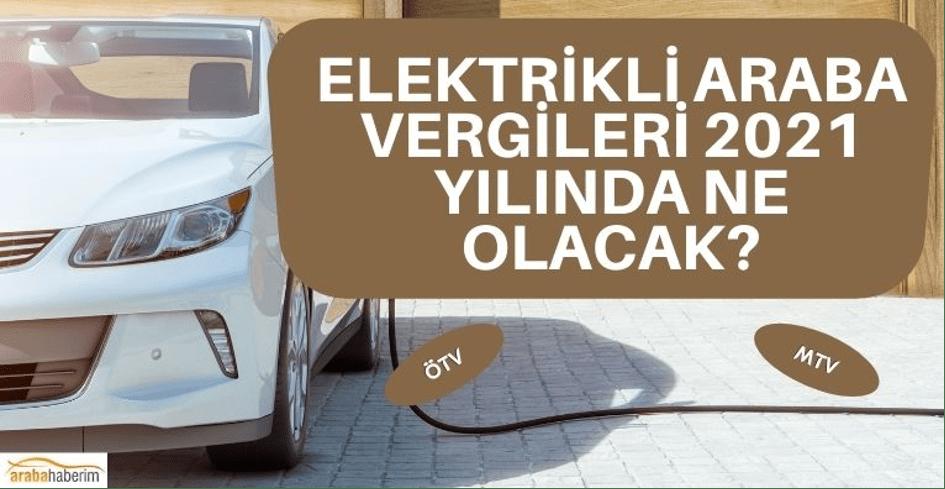 Elektrikli Araba Vergileri 2021 Yılında Ne Olacak?